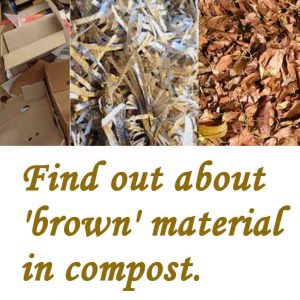 Find out about 'Brown' material in compost.