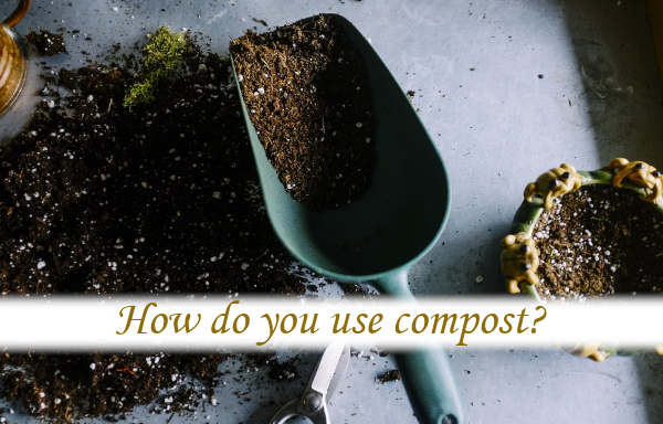 How do you use compost?