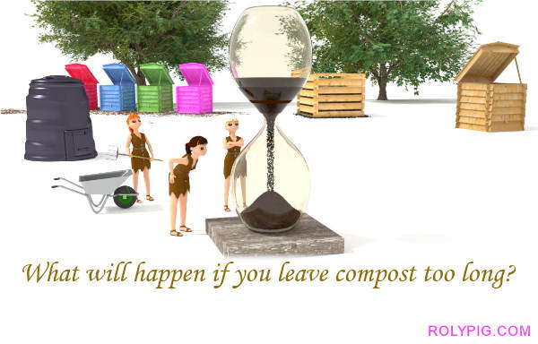 What will happen if you leave compost too long?