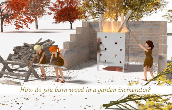 How do you burn wood in a garden incinerator?