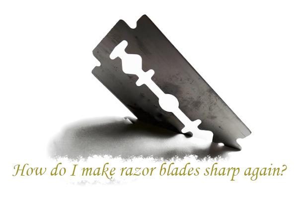 How do I make razor blades sharp again?
